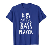 Load image into Gallery viewer, Dibs On The Bass Player Funny Guitar Player T Shirt