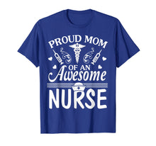 Load image into Gallery viewer, Proud Mom Of An Awesome Nurse Happy Nurse Week Day Shirt