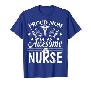 Proud Mom Of An Awesome Nurse Happy Nurse Week Day Shirt