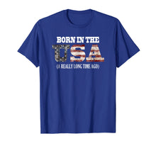 Load image into Gallery viewer, Born in the USA a really long time ago Funny Birthday Shirt