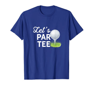 Let's Par Tee Golf Ball With Tee Pin Funny Golf Club T-Shirt