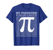 Load image into Gallery viewer, Pi Day Shirt 2019 My Password Is The Last 8 Digits Of Pi