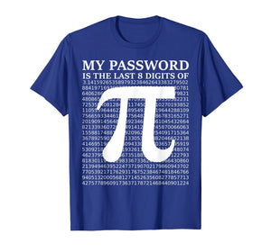 Pi Day Shirt 2019 My Password Is The Last 8 Digits Of Pi