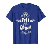 Load image into Gallery viewer, This Is What 50 And Blessed Looks Like Birthday T-Shirt