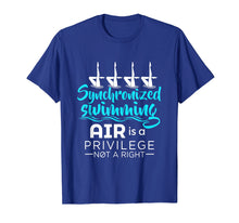 Load image into Gallery viewer, Air Is A Privilege Not A Right - Synchronized Swimming Shirt