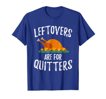 Load image into Gallery viewer, Leftovers Are For Quitters Shirt Thanksgiving Day Funny Gift