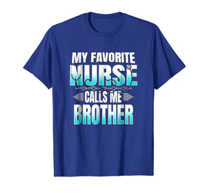 My Favorite Nurse Calls Me Brother Shirt - Fun Sibling Gift