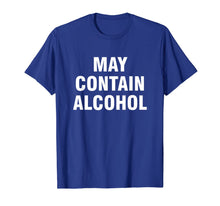 Load image into Gallery viewer, May contain alcohol shirt