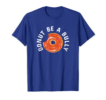 Load image into Gallery viewer, Anti-Bullying Donut Be A Bully Kindness T-Shirt