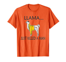 Load image into Gallery viewer, Llama Just Killed A Man Shirt. Funny Llama Gift Idea