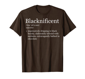 Blacknificent Magnificent Black Pride Melanin Shirt Gift