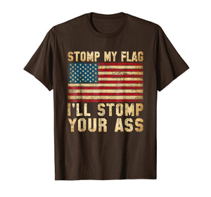 Stomp My Flag, I'll Stomp Your Ass - Patriotic T-Shirt