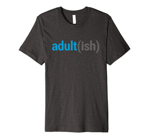 Adult(ish) The Funny Adult-ish Sarcastic Quote T-Shirt