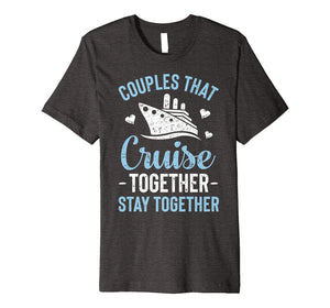Couples That Cruise Together Stay Together T shirt Matching