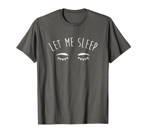 Let Me Sleep T Shirts Funny Gifts Sleeping Lover Men Women
