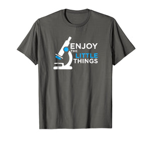 Enjoy the Little Things - Funny Microbiology Shirt