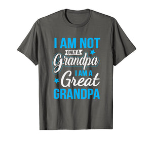 Not Only A Grandpa I Am A Great Grandpa T-Shirt