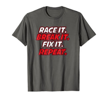 Load image into Gallery viewer, Race It Break It Fix It Repeat Fun Hobby Racing Gift TShirt