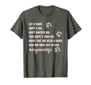 Life is short adopt a dog. Adopt another dog. Then adopt