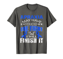 Load image into Gallery viewer, Apraxia started the fight i'll finish it t shirt