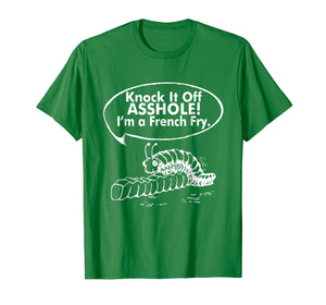 Knock It Off Asshole I'm A French Fry T-Shirt