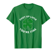 Load image into Gallery viewer, Patricks Day Beer Drinking Shut Up Liver You're Fine Shirt