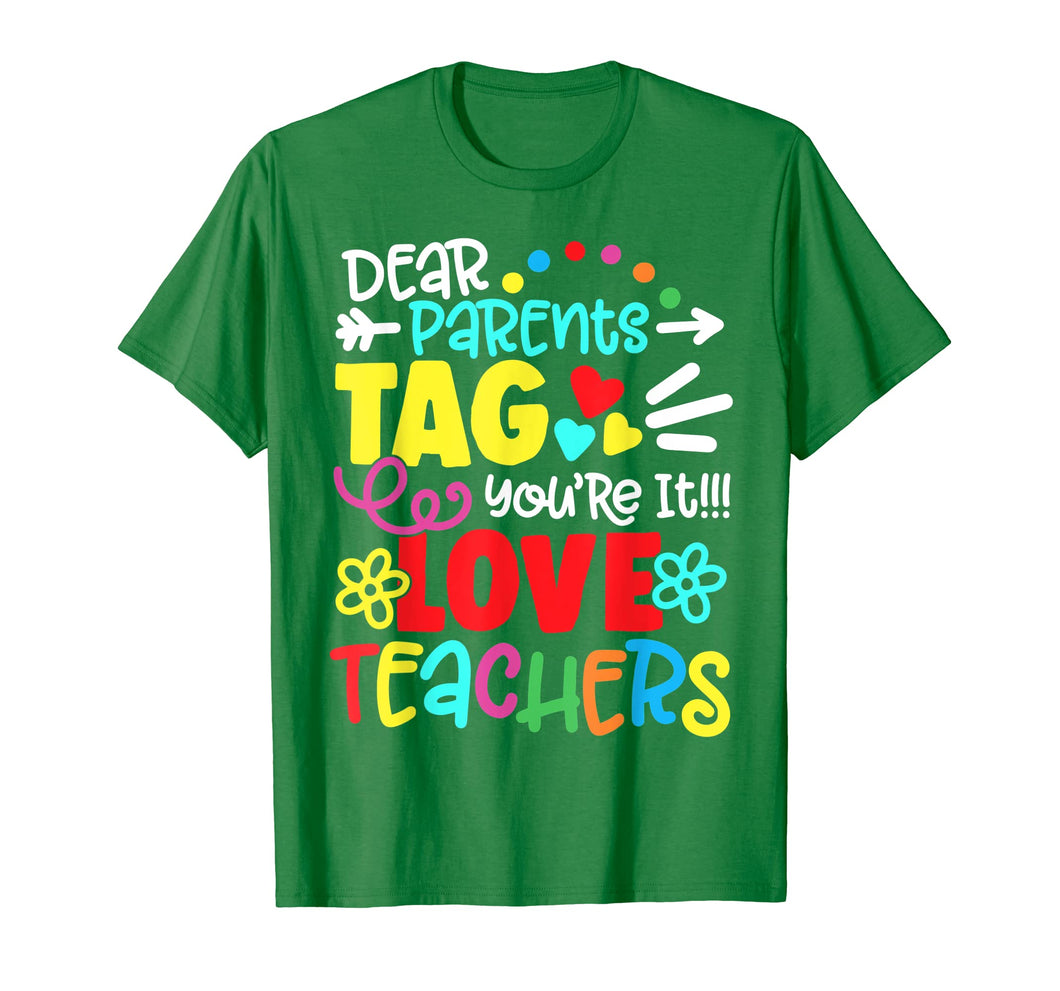 Dear Parents Tag You're It Love Teacher Funny T-Shirt Gift