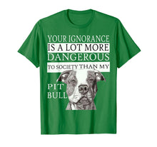 Load image into Gallery viewer, Pit Bull T-shirts - Your Ignorance Is A Lot More Dangerous..