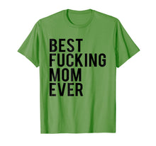 Load image into Gallery viewer, Best Fucking Mom Ever Tee Shirt Best Birthday Gift Ideas