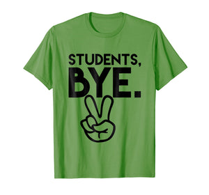Students, Bye. Funny Last Day of School Teacher TShirts