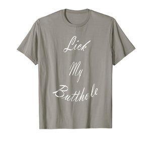 Lick My Butthole - Funny Offensive Tshirt