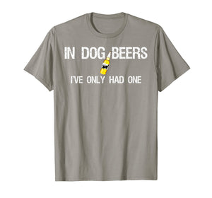 Beer T-Shirt In Dog Years I've Only Had One