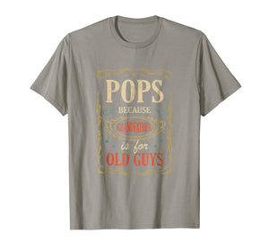 Pops Because Grandfather Is For Old Guys Fathers Day Shirt