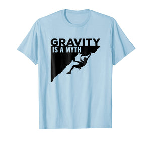 Rock Climbing Tshirt Gravity Is a Myth Climbing T Shirt