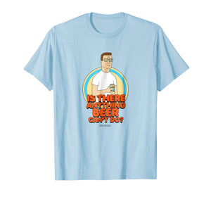King of the Hill Is There Anything Beer Can't Do T-shirt