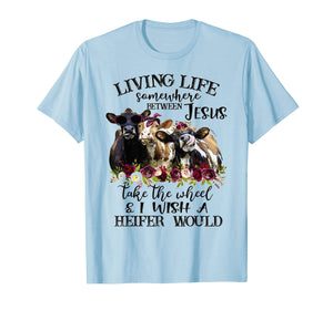 Living life somewhere between Jesus take the wheel cow shirt