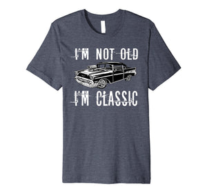 Premium Classic not old Funny Car Lovers Awesome Gift Tshirt