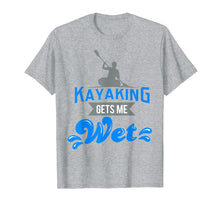 Load image into Gallery viewer, Kayaking Gets Me Wet T-shirt Funny Kayak Kayaker Gag Gift