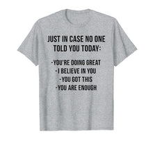 Load image into Gallery viewer, Just In Case No One Told Today Tshirt - Funny Gift