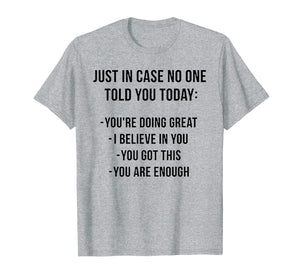 Just In Case No One Told Today Tshirt - Funny Gift