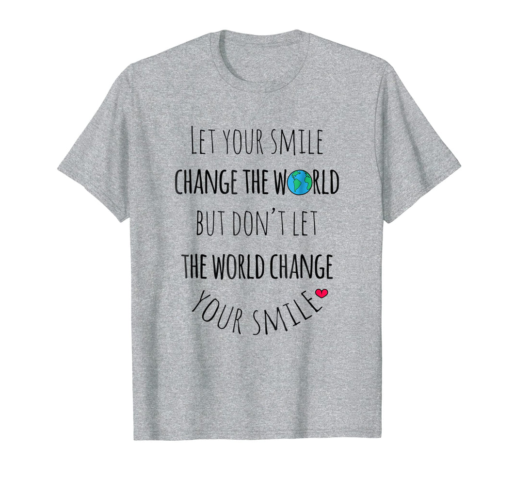 Let Your Smile Change the World Positive Quote T Shirt