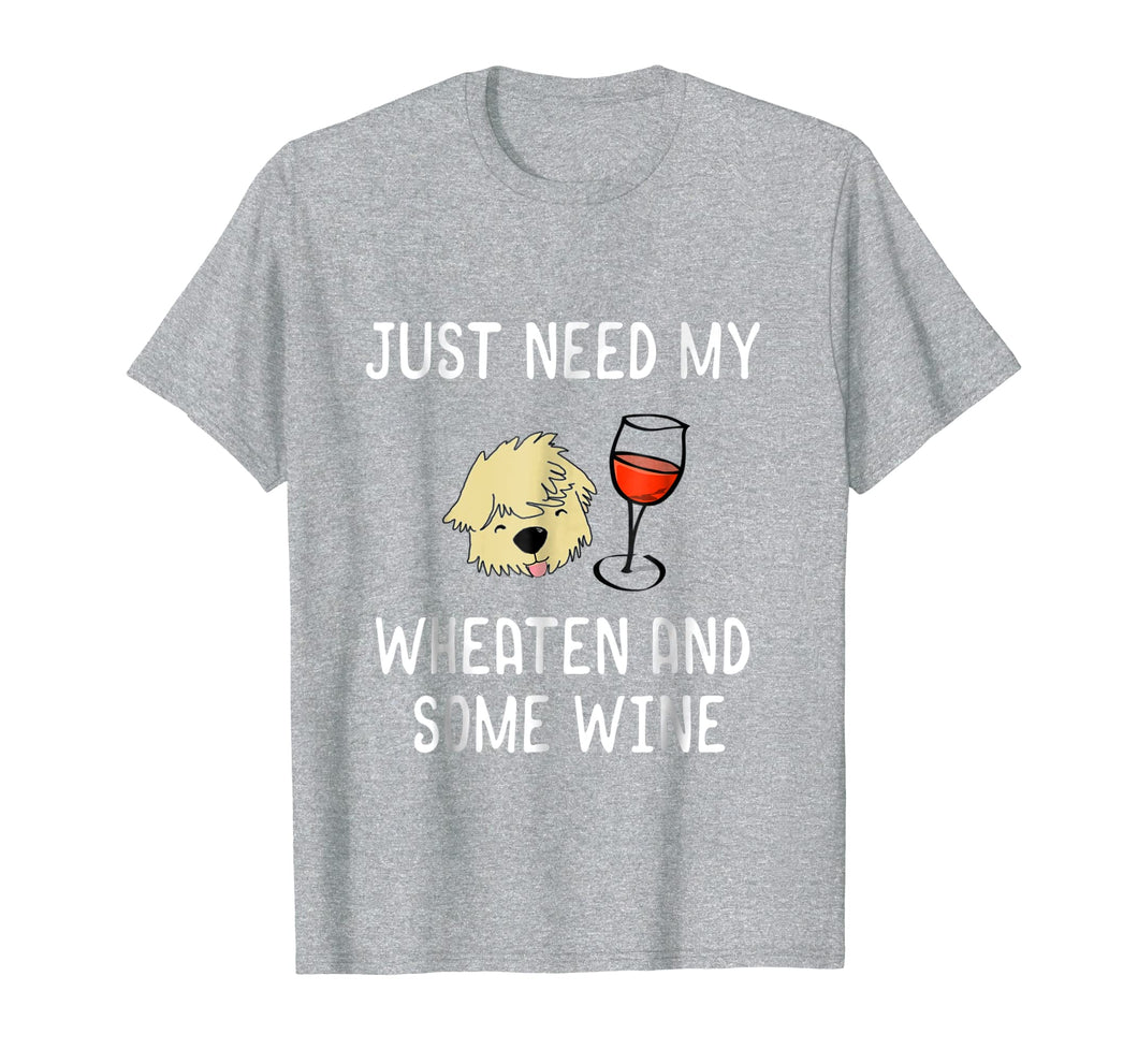 Just Need My Wheaten And Some Red Wine Funny Shirt