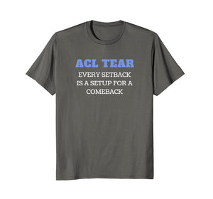 ACL Tear Comeback Motivational T-Shirt After Knee Surgery