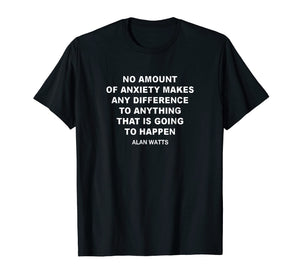 Alan Watts quote on Anxiety philosophy lover gift t shirt