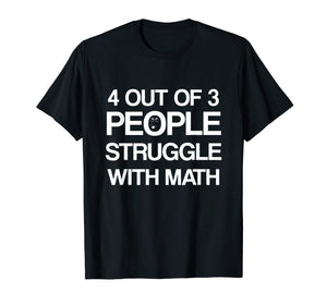 4 Out Of 3 People Struggle with Math T-Shirt Men | Women
