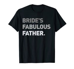 Bride's Fabulous Father T-Shirt Bride Wedding Men Gift Tee