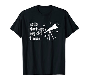 Hello Darkness My Old Friend Telescope Star Astronomy TShirt