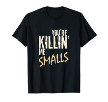 Load image into Gallery viewer, You're Killin Me Smalls - Your Killing Me Smalls T-Shirt