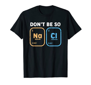 Don't be so salty, funny chemistry T-Shirt