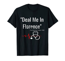 Load image into Gallery viewer, Deal Me In Florence T-Shirt - Funny Don't Play Nurses Shirt
